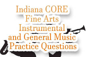 Indiana CORE Fine Arts – Instrumental and General Music Practice Questions