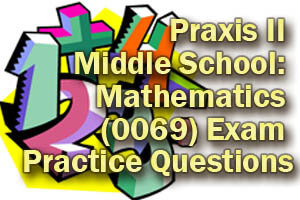 Praxis II Middle School: Mathematics (0069) Exam Practice Questions