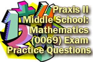 Praxis II Middle School: Mathematics (0069) Exam Practice Questions