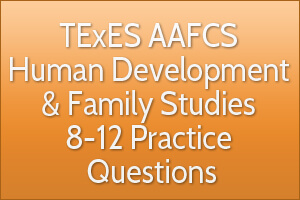 TExES AAFCS Human Development & Family Studies 8-12 Practice Questions