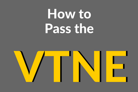 How to Pass the VTNE