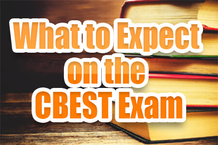 What to Expect on the CBEST Exam (Proven Tips) - Mometrix Blog