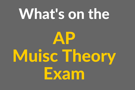 What's on the AP Music Theory Exam