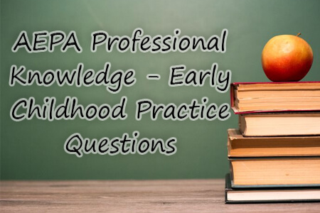 AEPA Professional Knowledge - Early Childhood Practice Questions