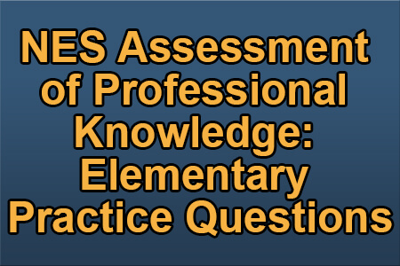 NES Assessment of Professional Knowledge: Elementary Practice Questions