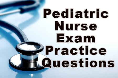 Pediatric Nurse Exam Practice Questions (2019)