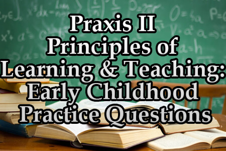 Praxis II Principles of Learning and Teaching: Early Childhood Practice Questions