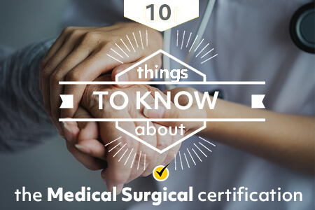 10 Things to Know About the Medical Surgical Certification