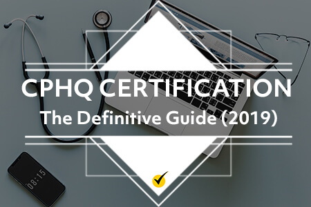 CPHQ Certification: The Definitive Guide (2019)