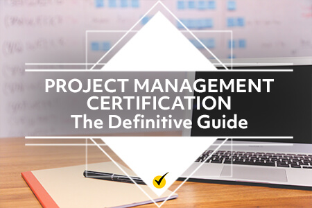 Project Management Certification: The Definitive Guide