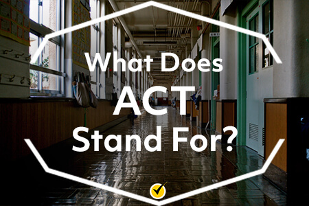 What Does ACT Stand For
