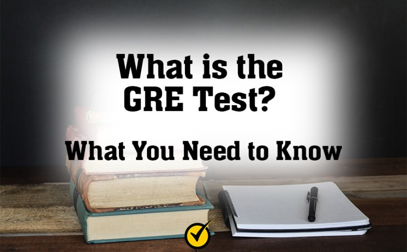 What is the GRE Test? What You Need to Know