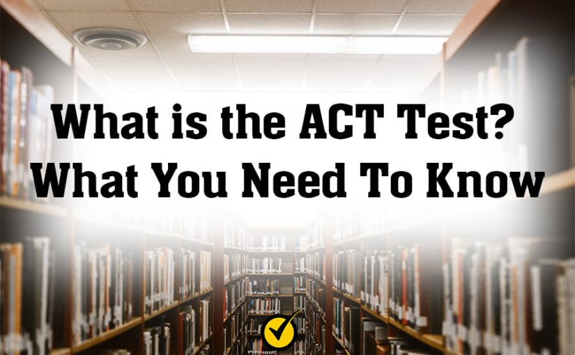 What is the ACT Test What You Need To Know
