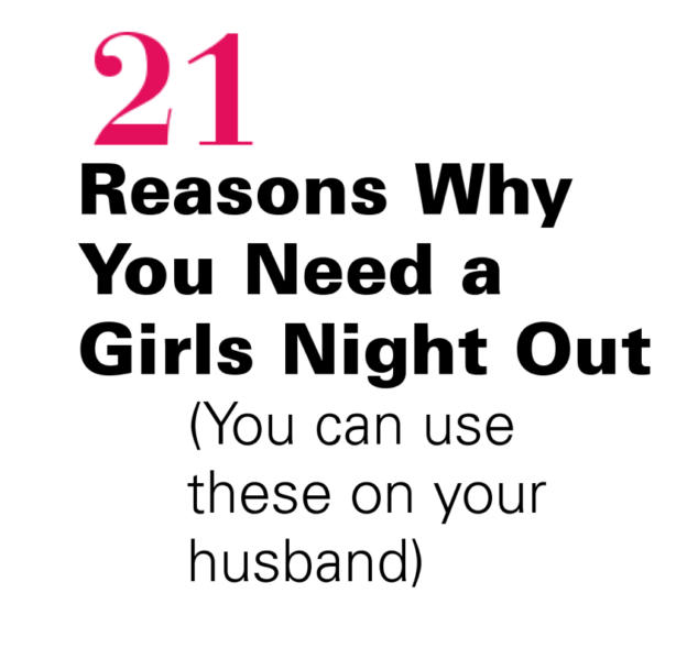 21 Reasons Why You Know You Need a Girls Night Out