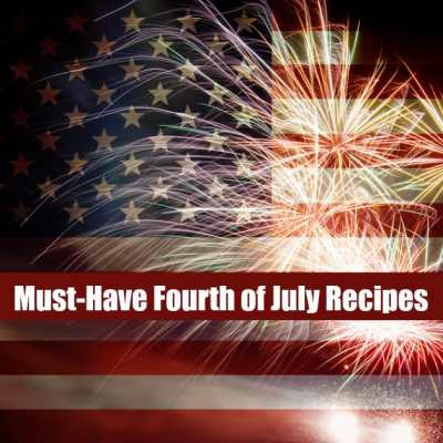 Must-Have Fourth of July Recipes