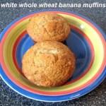 White Whole Wheat Flour Banana Muffins