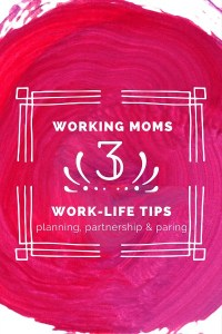 3 Work-Life Tips for Working Moms