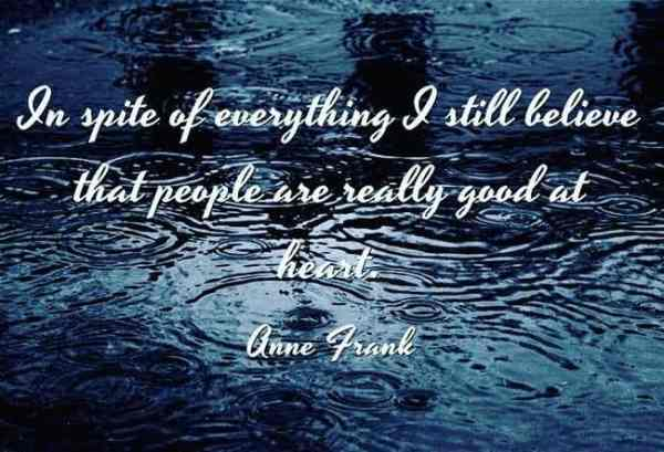 in spite of everything I still believe that people are really good at heart
