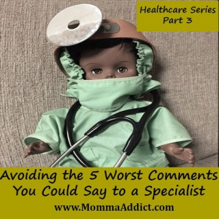 Momma Addict discussing the need to avoid the 5 worst comments you could say to a specialist