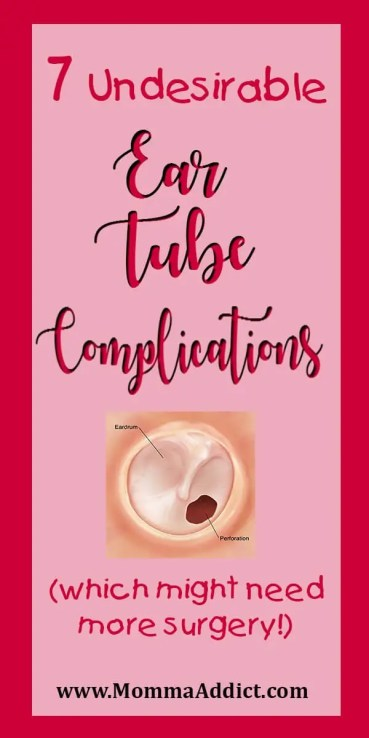 Dr Momma presents her final installment of her blog series about ear tubes and highlights seven undesirable ear tube complications