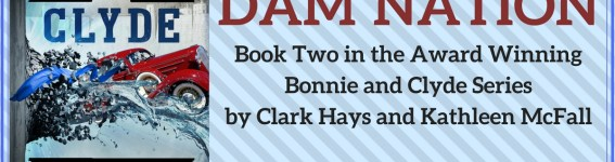 Bonnie and Clyde Dam Nation Book Release Blitz