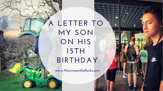 A Letter To My Son On His 15th Birthday - Momma On The Rocks