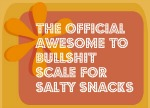 Awesome to Bullsh*t: Salty Snacks