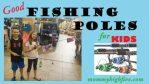 11 Good Beginner Fishing Poles for Kids