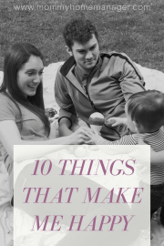 It is so easy to get distracted by all of the stress and challenges of parenthood. I challenge everyone to take the time to thing of 10 things that make you happy!