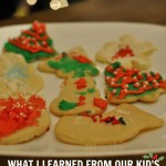 What I Learned From Our Kid's Not So Crappy Christmas Cookies