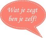 Wat je zegt ben je zelf - Mommyonline.nl