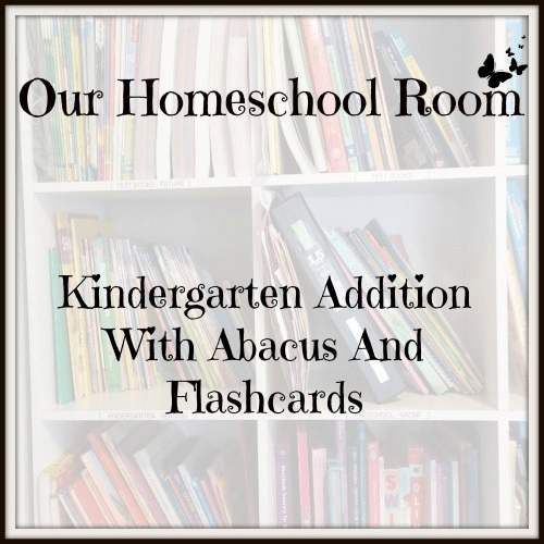 Our Homeschool Room- Kindergarten Addition With Abacus And Flashcards