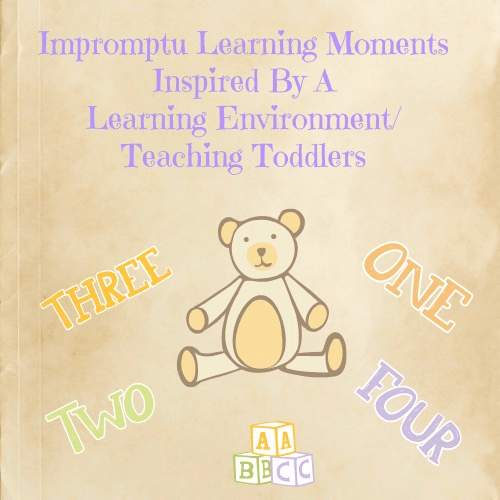 Impromptu Learning Moments Inspired By A Learning Environment/ Teaching Toddlers