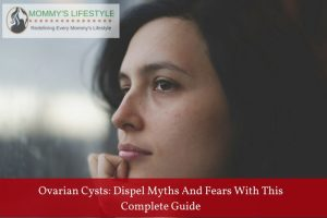 Ovarian Cysts – Dispel Myths and Fears With This Complete Guide