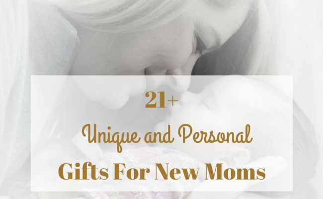 21 Unique And Personal Gifts For New Moms 2017 Mommy