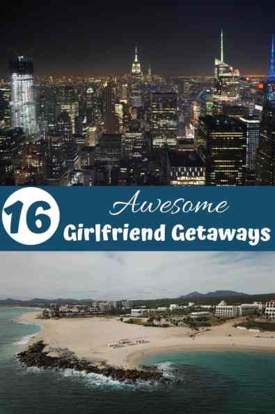 16 Awesome Girlfriend Getaways