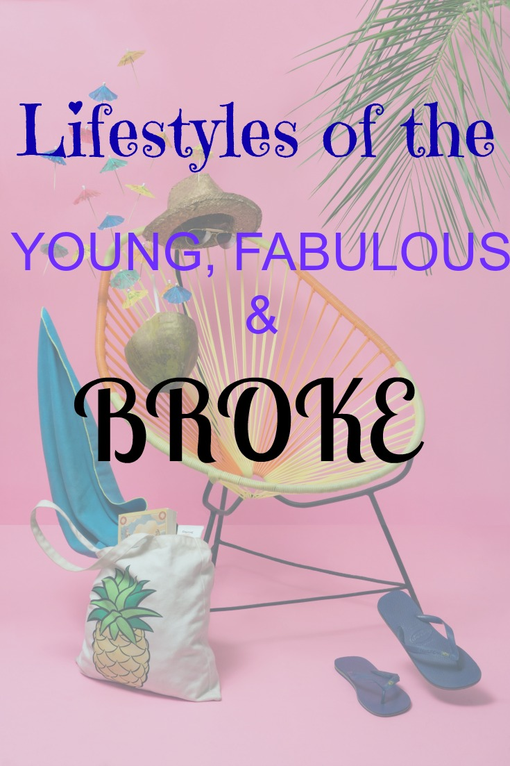 Are You Young, Fabulous & Broke?