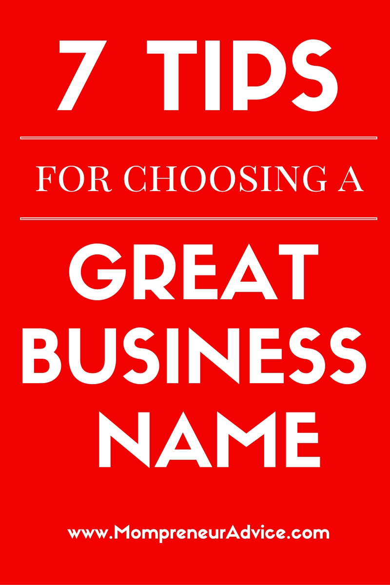 Here'y my 7 Tips for Choosing a Great Business Name - mompreneuradvice.com