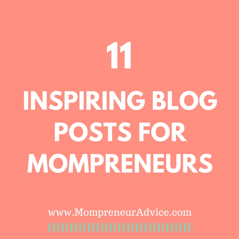 11 Inspiring Blog Posts for Mompreneurs / mompreneuradvice.com