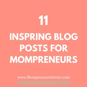 11 Inspiring Blog Posts for Mompreneurs