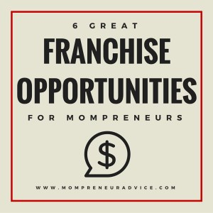 6 Great Franchise Opportunities for Mompreneurs