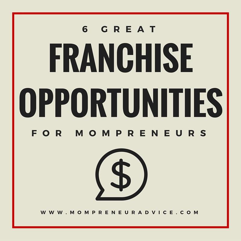 6 Great Franchise Opportunities for Mompreneurs