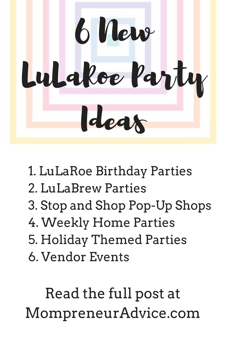 Here's 6 new LuLaRoe Party Ideas for making more sales each month - mompreneuradvice.com