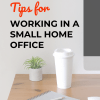 Tips for working in a small home office.