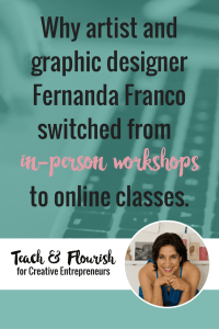 Learn why artist Fernanda Franco switched from in person workshops to online courses.