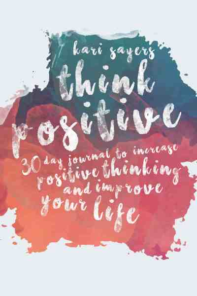 Think Positive Journal by Kari Sayers