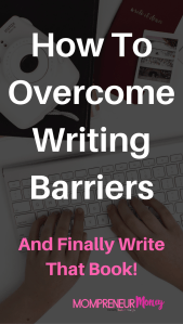 How to Overcome Writing Barriers and Write Your Book!