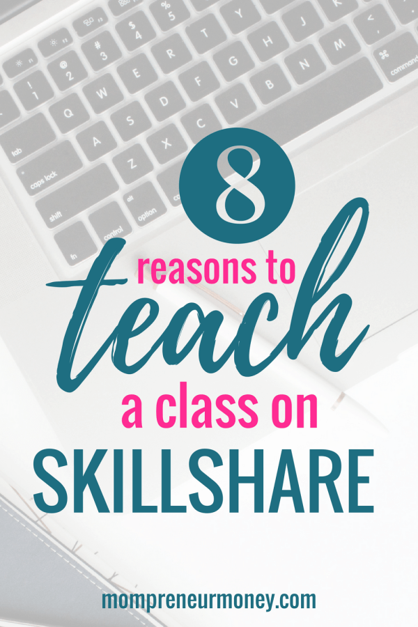 8 Reasons You Need To Teach a Class on Skillshare