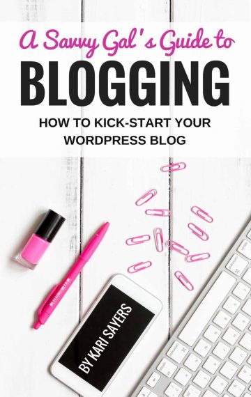 A Savvy Gal's Guide to Blogging: How to Kick-Start Your WordPress Blog