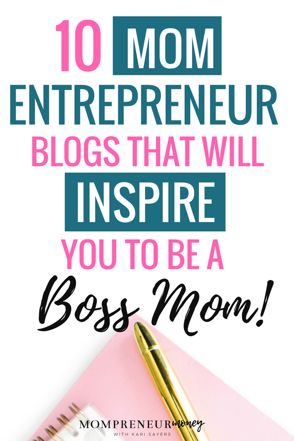 10 Mom Entrepreneur Blogs That Will Inspire You To Be a Boss Mom!